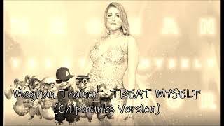 Meghan Trainor - TREAT MYSELF (Chipmunks Version)!!