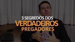 3 Segredos dos Verdadeiros Pregadores