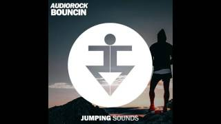 AUDIOROCK - Bouncin (Original Mix) [Jumping Sounds Release]