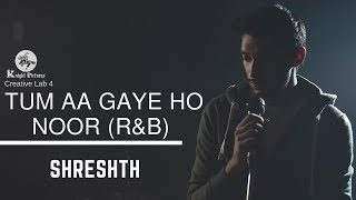 Tum Aa Gaye Ho Noor (R&B) | Shreshth | Creative Lab 4 | Knight Pictures