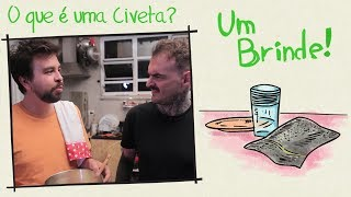 Um Brinde #142 - O que é uma Civeta?