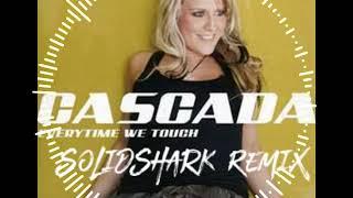 Cascada - Everytime We Touch (SolidShark Bootleg Short-Mix)