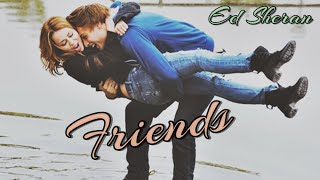 Ed Sheran -  Friends (Tradução - Lyrics BR)