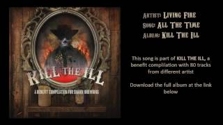 Living Fire - All the time [KILL THE ILL, a Benefit Compilation for Shawn Browning