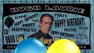 Hugh Laurie - Happy Birthday 2017