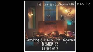 Something Just Like This- Nightcore
