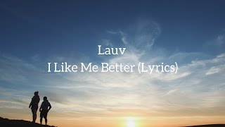 Lauv - I Like Me Better (Lyrics)