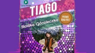 TIAGO - Słodka góraleczka  (official audio 2016/2017)