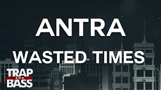 Antra - Wasted Times width=