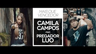 Mais Que Vencedor - Camila Campos feat. Pregador Luo