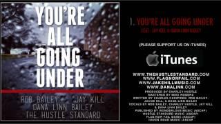 YOU'RE ALL GOING UNDER   Rob Bailey & The Hustle Standard feat. Jay Kill & Dana Linn Bailey