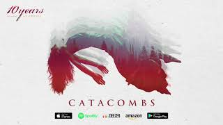 10 Years - Catacombs - (how to live) As GHOSTS