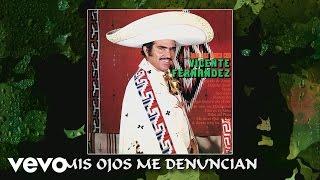 Vicente Fernández - Mis Ojos Me Denuncian