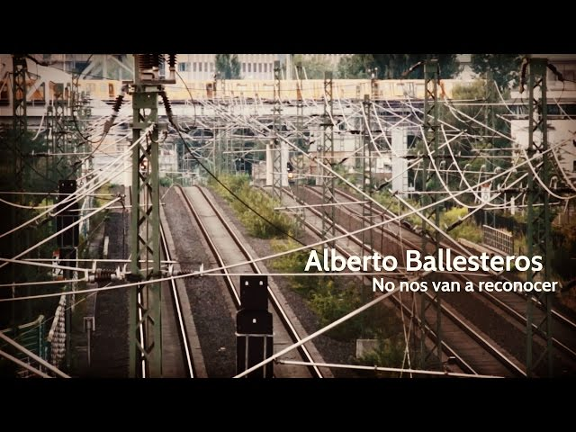 Video oficial de Alberto Ballesteros No nos van a reconocer