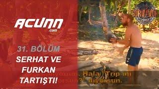 Serhat ve Furkan arasında yüksek tansiyon! | 31. Bölüm | Survivor 2017
