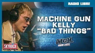 "Machine Gun Kelly ""Bad Things"" en live #RadioLibreDeDifool"