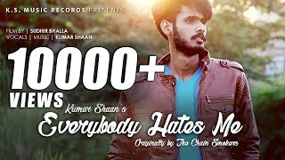 Everybody Hates Me The Chainsmokers Kumar Shaan Version