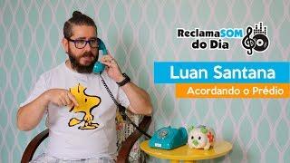 ReclamaSOM do Dia: Luan Santana - Acordando o Prédio
