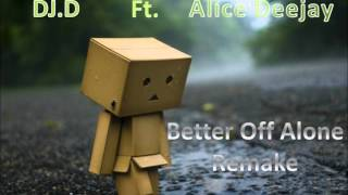 DJ.D ft. Alice Deejay - Better Off Alone Remake