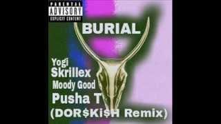 Yogi & Skrillex - Burial (DOR$Ki$H Remix) [Trollphace, Moody Good, Pusha T]
