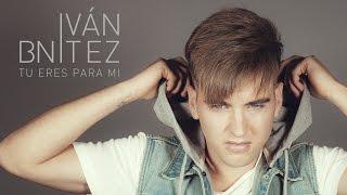 Iván Bnítez  -  Tu eres para mi  (videoclip oficial)