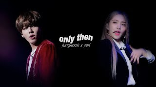 ; FMV ; Only Then — Jungkook X Yeri (Jungri) ♡
