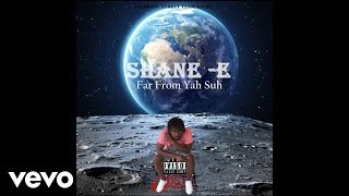 Shane E - Far From Yah Suh (Audio)