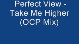 Perfect View - Take Me Higher (OCP Mix)