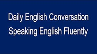 Speaking English Fluently - Daily English Conversation