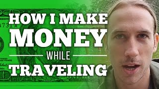 How I Make Money While Traveling: Save Money & Find a Paid Passion