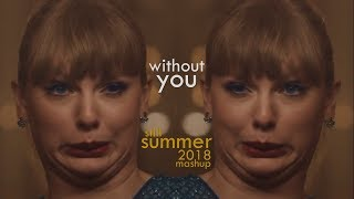 Without You (Still Summer 2018 Mashup)