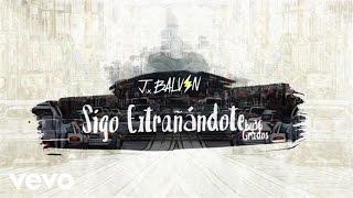 J. Balvin - Sigo Extrañándote (Audio)