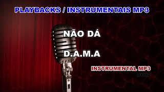 ♬ Playback / Instrumental Mp3 - NÃO DÁ - D.A.M.A