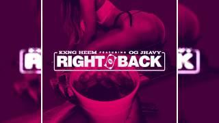 Kxng Heem - Right Back (Feat. OG Jhavy)