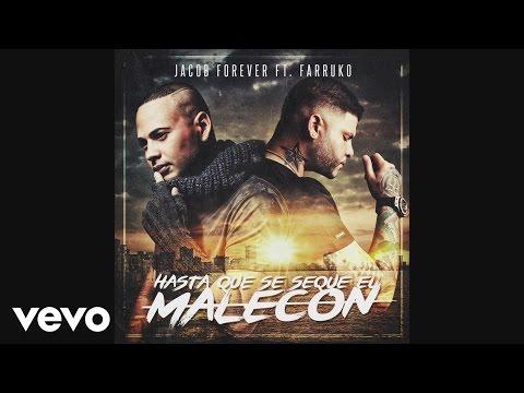 Hasta Que Se Seque El Malecon Remix Ft Jacob Forever de Farruko Letra y Video