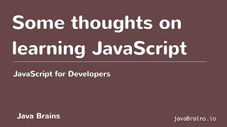 JavaScript for Developers 06 - Some thoughts on learning JavaScript