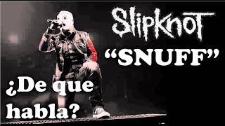 Slipknot - Snuff ¿De que habla esta canción?