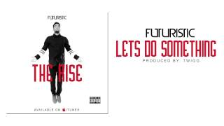 Futuristic - Lets Do Something