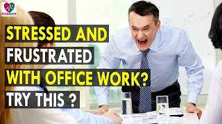 Stressed and Frustrated with Office Work - Health Sutra - Best Health Tips