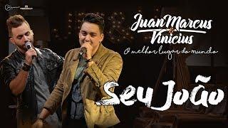 Juan Marcus e Vinícius - Seu João (DVD O melhor lugar do mundo)