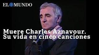 Muere Charles Aznavour  Su vida en cinco canciones