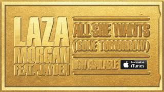 Laza Morgan feat. Jayden - All She Wants (Gone Tomorrow)