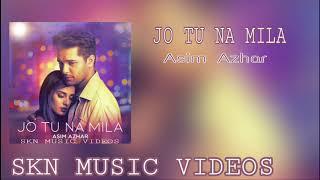 Jo tu na mila/Asim Azhar/New heart touching song 2018-(full song)