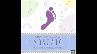 Michael Amaya Feat. Evante & Big Myke - Moscato