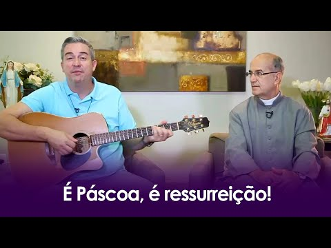 Padre Luiz Augusto: É Páscoa, é ressurreição!
