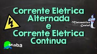 FÍSICA - CORRENTE ELÉTRICA ALTERNADA E CONTÍNUA - (Matemática Genial)
