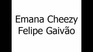 Felipe Gaivao e Emana Cheezy - The Real G