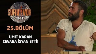 Ümit Karan cevaba isyan etti! | 25. Bölüm | Survivor 2018