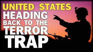 U.S. HEADING BACK TO THE 'TERROR TRAP'