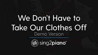 We Don't Have to Take Our Clothes Off (Piano Karaoke demo) Ella Eyre